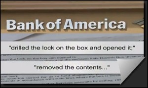 Bank of America drills open customer safe deposit box and removes contents.