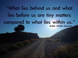 What lies behind us and what lies before us are tiny matters compared to what lies within us Ralph Waldo Emerson