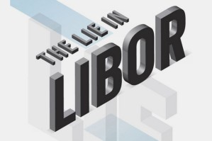 Libor Lies Revealed in Rigging of $300 Trillion Benchmark
